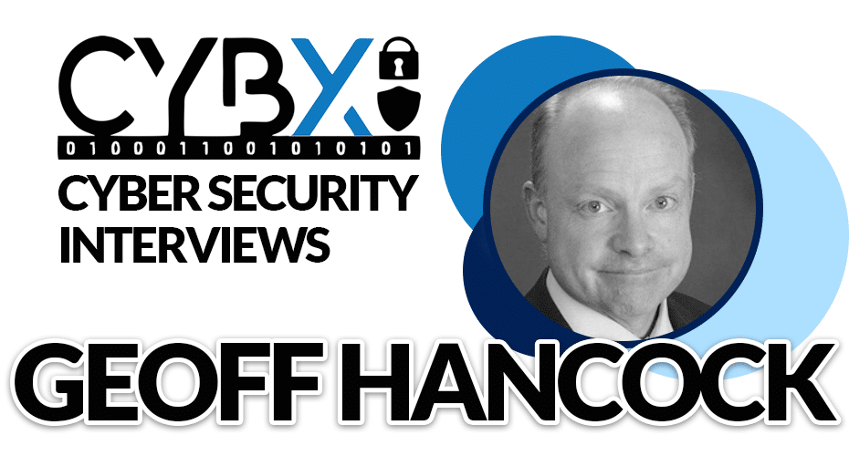 Geoff Hancock: Hands On Cyber Security Professional and Thought Leader